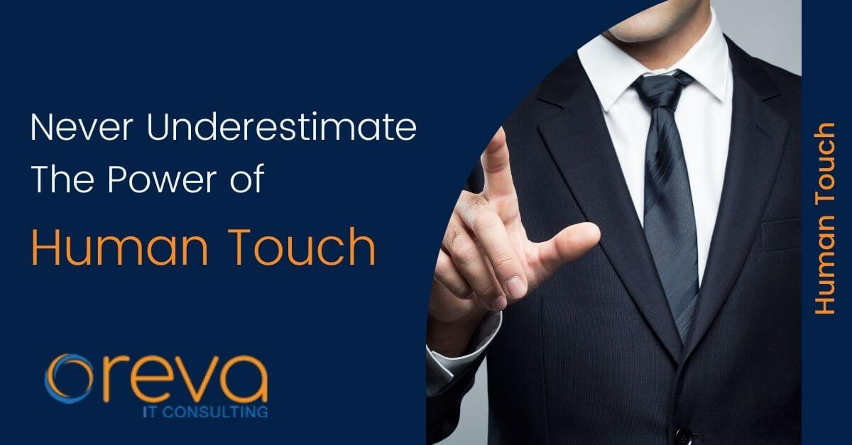 Never Underestimate The Power of Human Touch