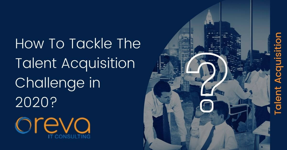 How To Tackle The Talent Acquisition Challenge in 2020?